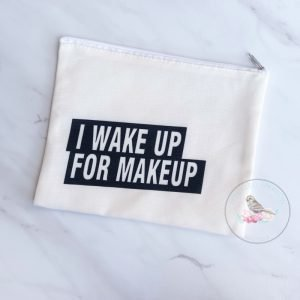 {Dozen Pack} I wake up for Makeup Cosmetic Pouch